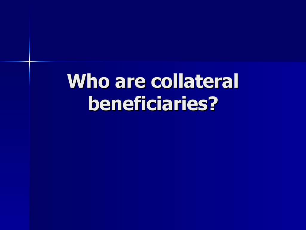 Who are collateral beneficiaries?