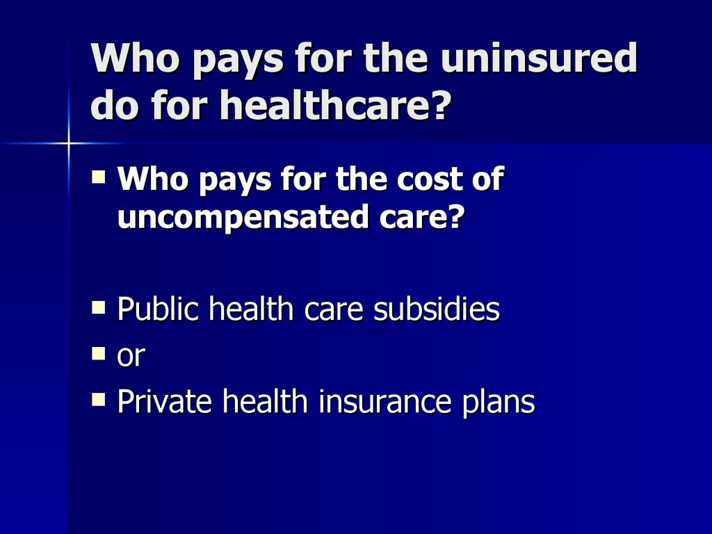 Who pays for the uninsured do for healthcare?