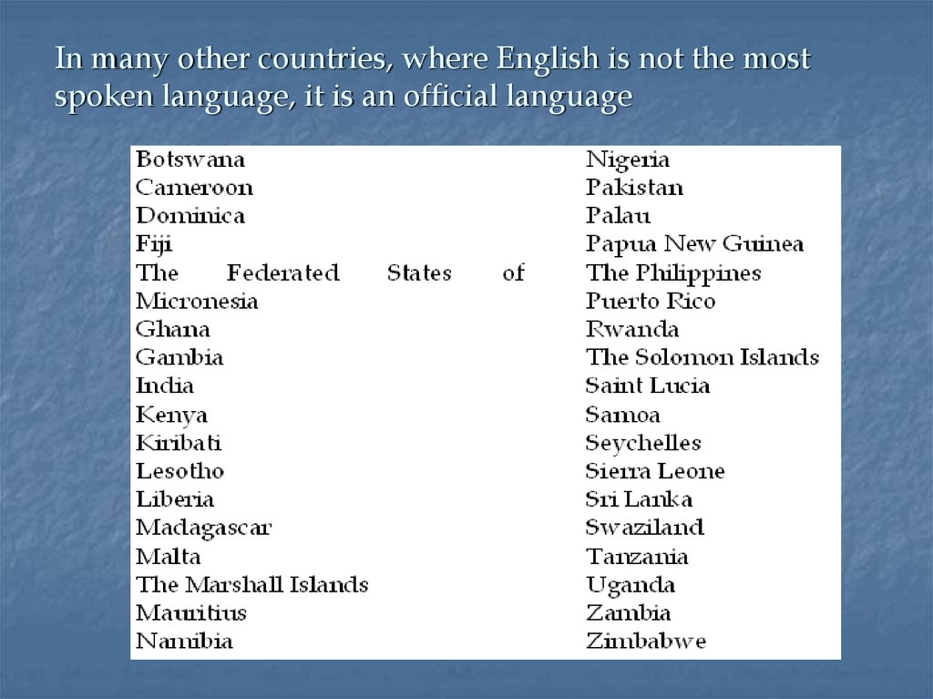 In many other countries, where English is not the most spoken language, it is an official language