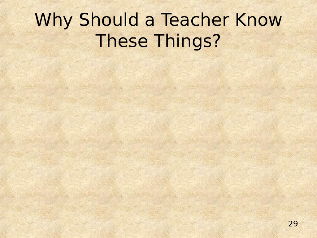 Why Should a Teacher Know These Things?