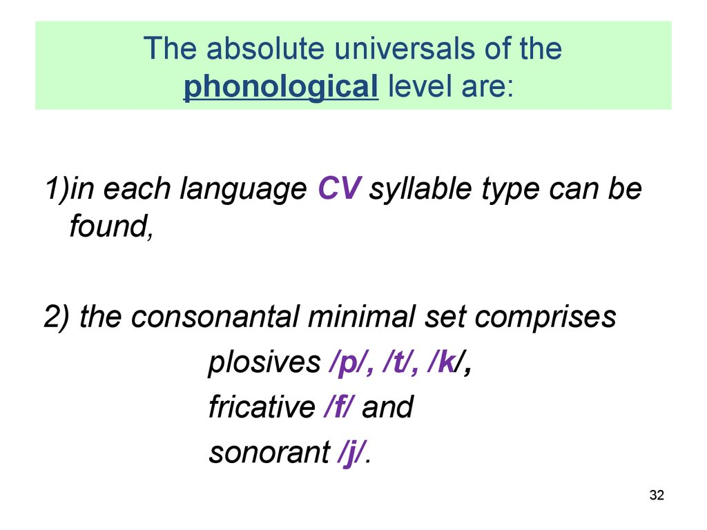 The absolute universals of the phonological level are: