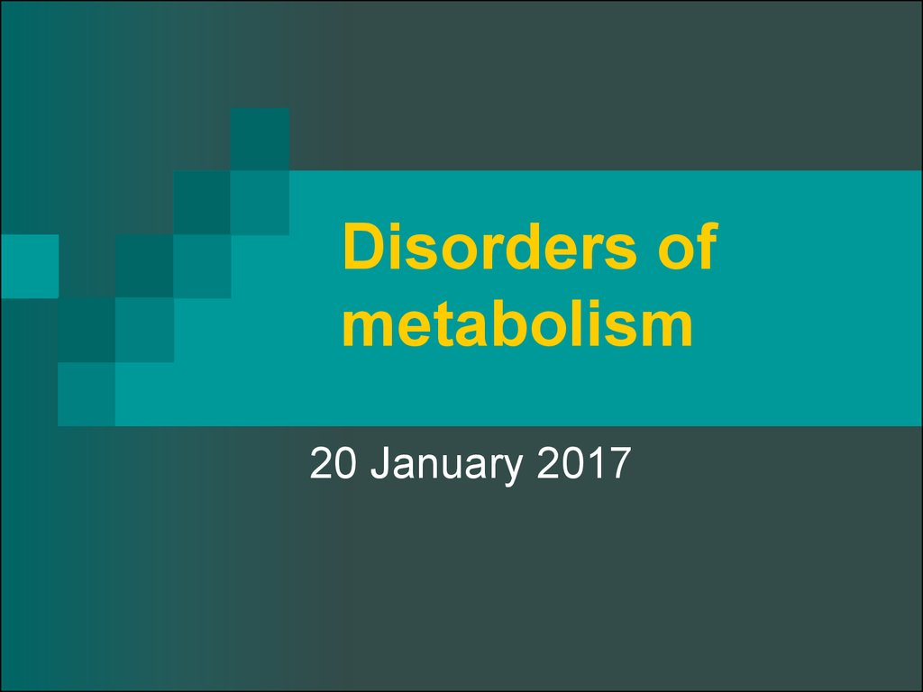 Disorders of metabolism