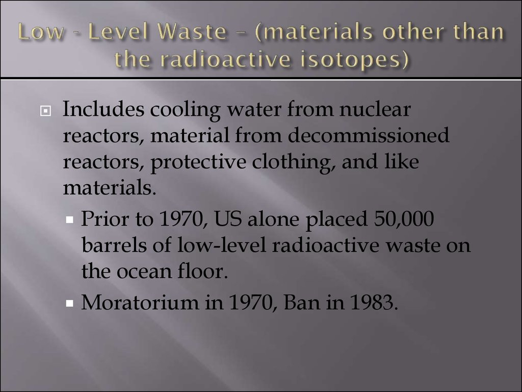 Low - Level Waste – (materials other than the radioactive isotopes)