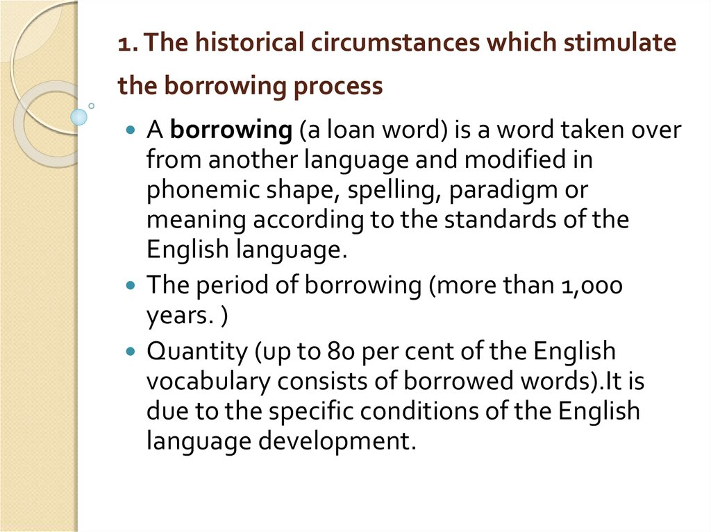 1. The historical circumstances which stimulate the borrowing process