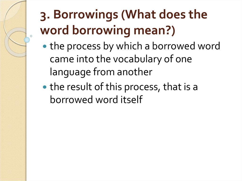 3. Borrowings (What does the word borrowing mean?)