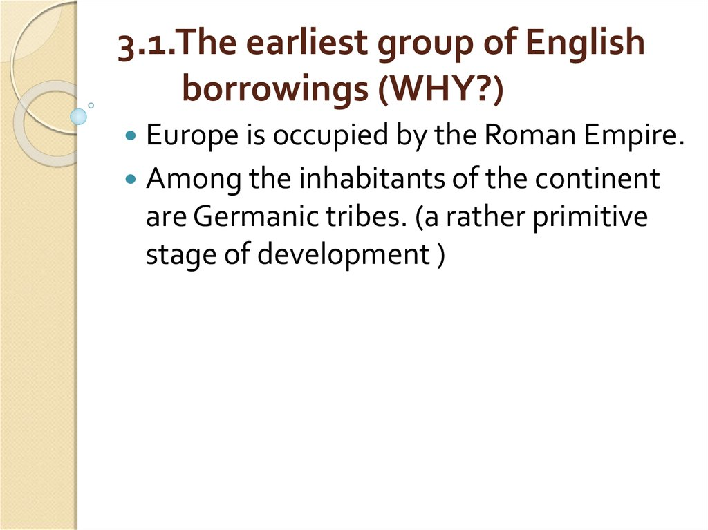 3.1.The earliest group of English borrowings (WHY?)