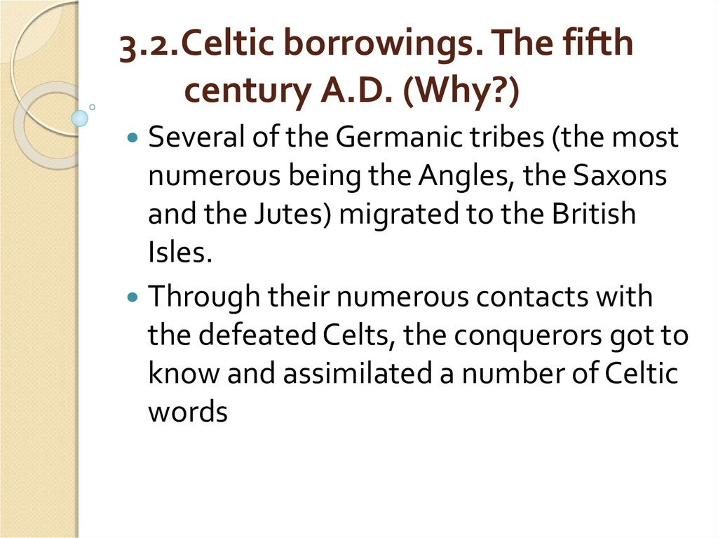 3.2.Celtic borrowings. The fifth century A.D. (Why?)