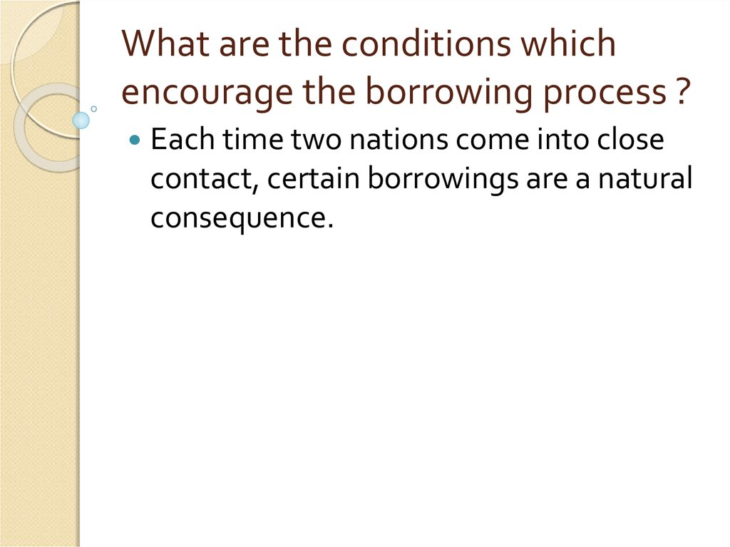 What are the conditions which encourage the borrowing process ?