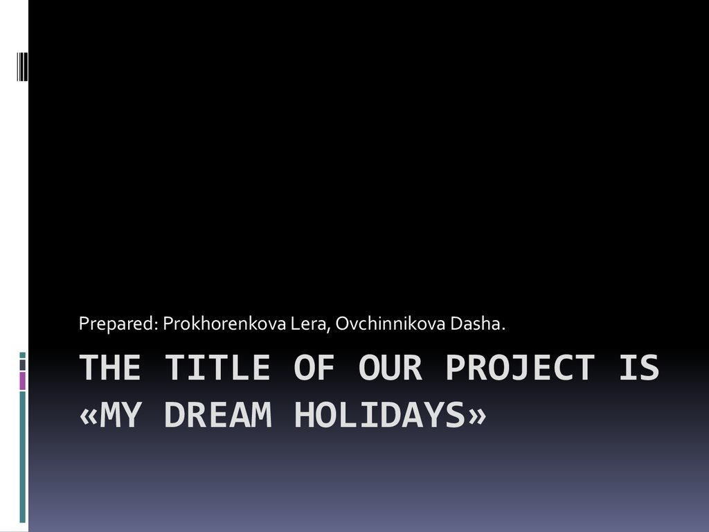 The title of our project is «My dream holidays»