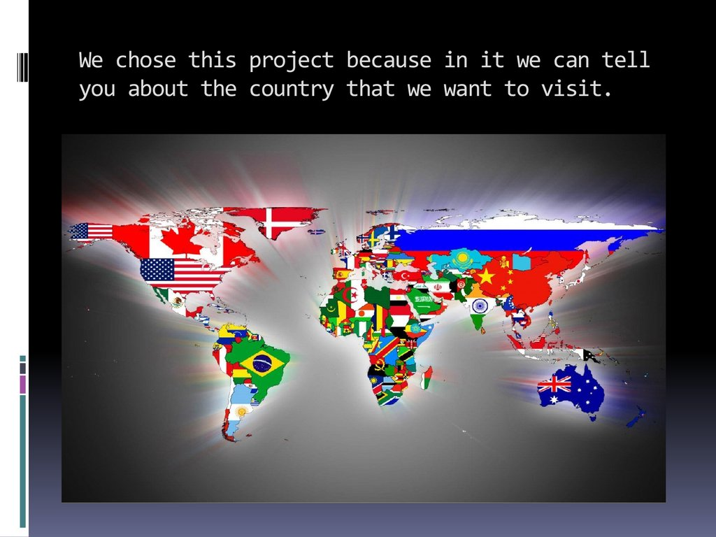 We chose this project because in it we can tell you about the country that we want to visit.