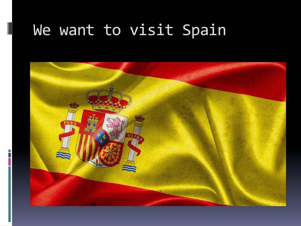 We want to visit Spain