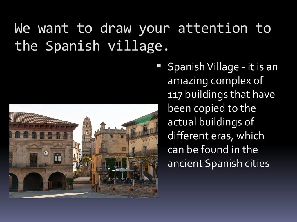 We want to draw your attention to the Spanish village.