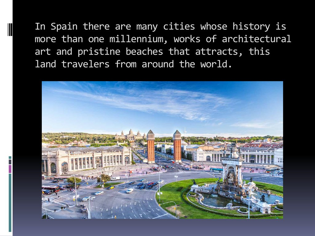 In Spain there are many cities whose history is more than one millennium, works of architectural art and pristine beaches that attracts, this land travelers from around the world.