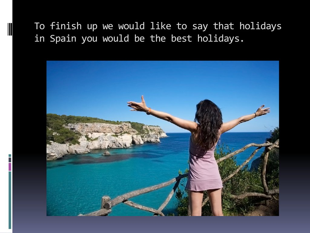 To finish up we would like to say that holidays in Spain you would be the best holidays.