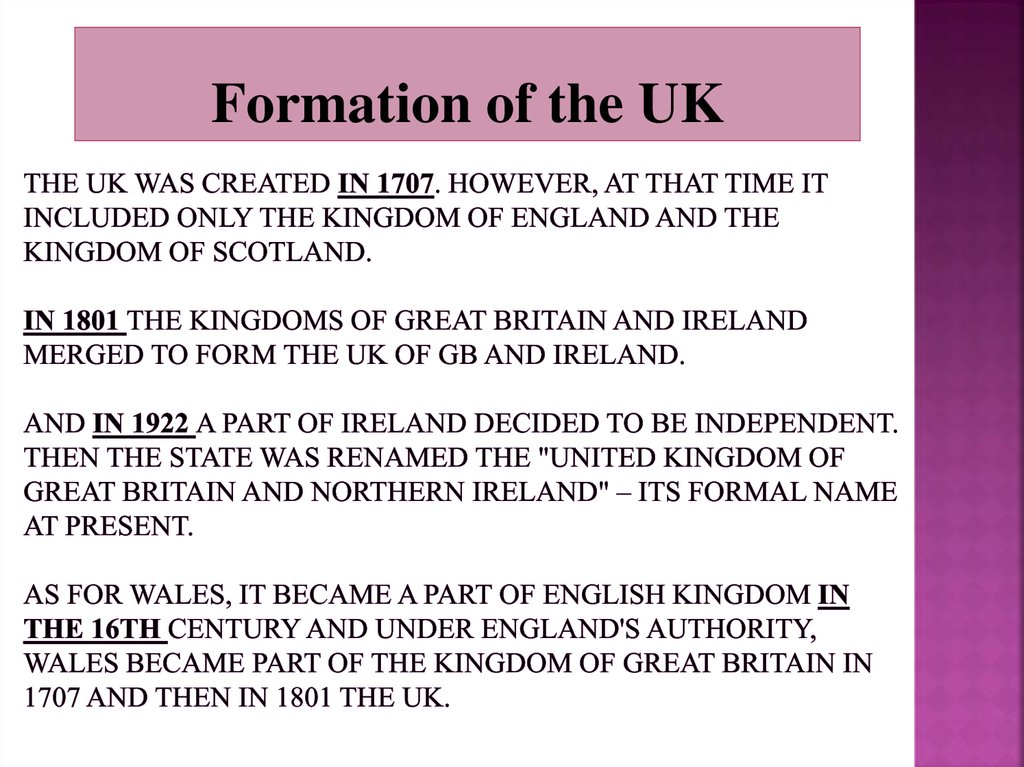The UK was created in 1707. However, at that time it included only the kingdom of England and the kingdom of Scotland. In 1801