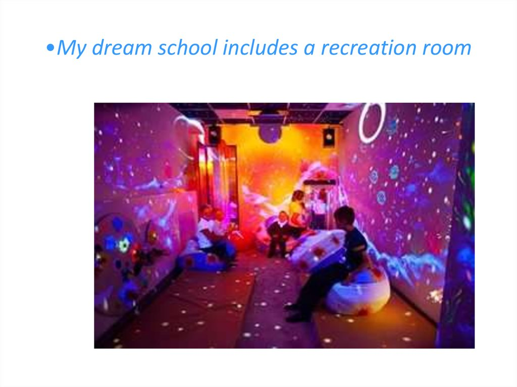 My dream school includes a recreation room