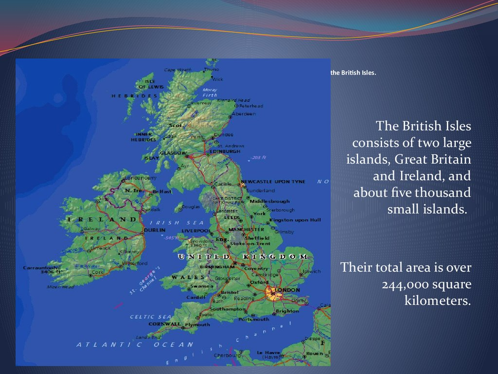 The United Kingdom of Great Britain and Northern Irelands is situated on the British Isles.