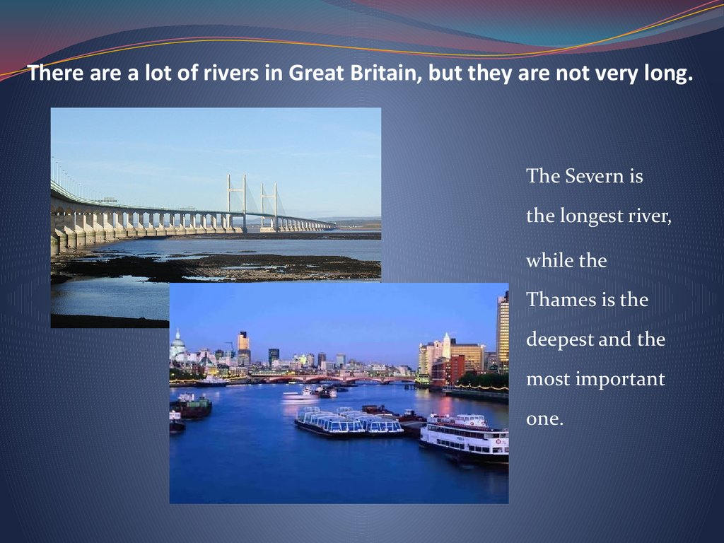 There are a lot of rivers in Great Britain, but they are not very long.