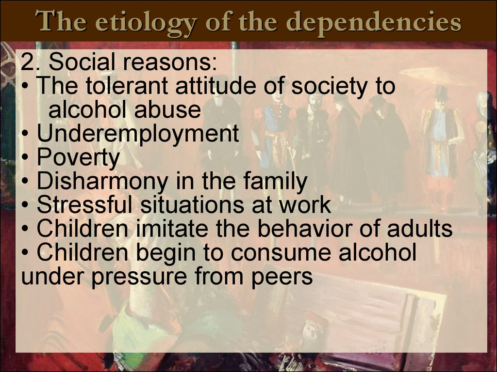 The etiology of the dependencies