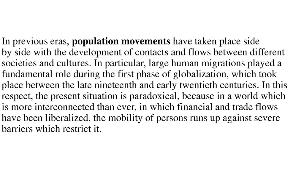 In previous eras, population movements have taken place side by side with the development of contacts and flows between different societies and cultures. In particular, large human migrations played a fundamental role during the first phase of globalizati