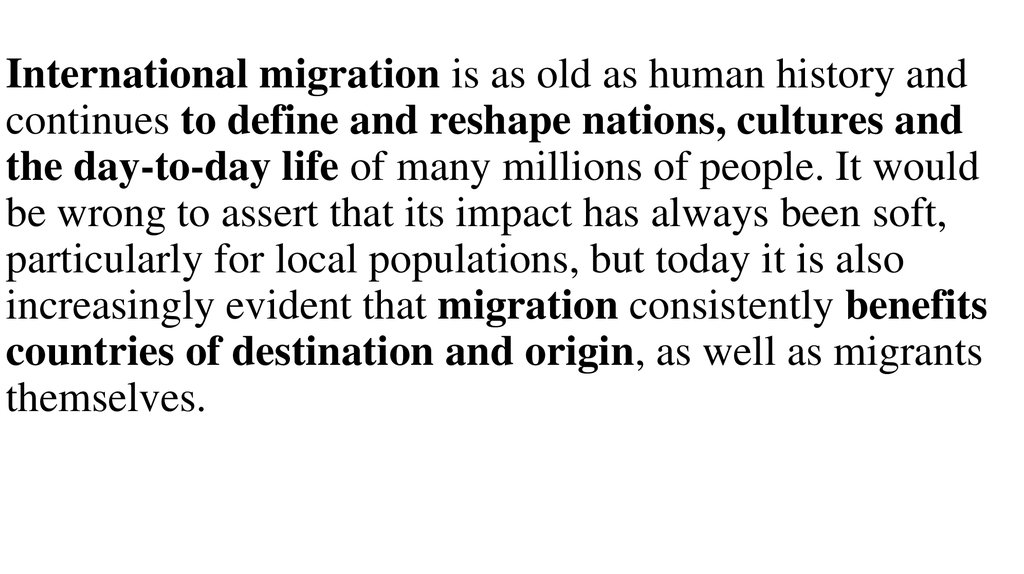 International migration is as old as human history and continues to define and reshape nations, cultures and the day-to-day life of many millions of people. It would be wrong to assert that its impact has always been soft, particularly for local populatio