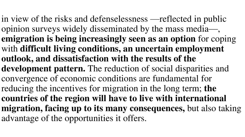 in view of the risks and defenselessness —reflected in public opinion surveys widely disseminated by the mass media—, emigration is being increasingly seen as an option for coping with difficult living conditions, an uncertain employment outlook, and