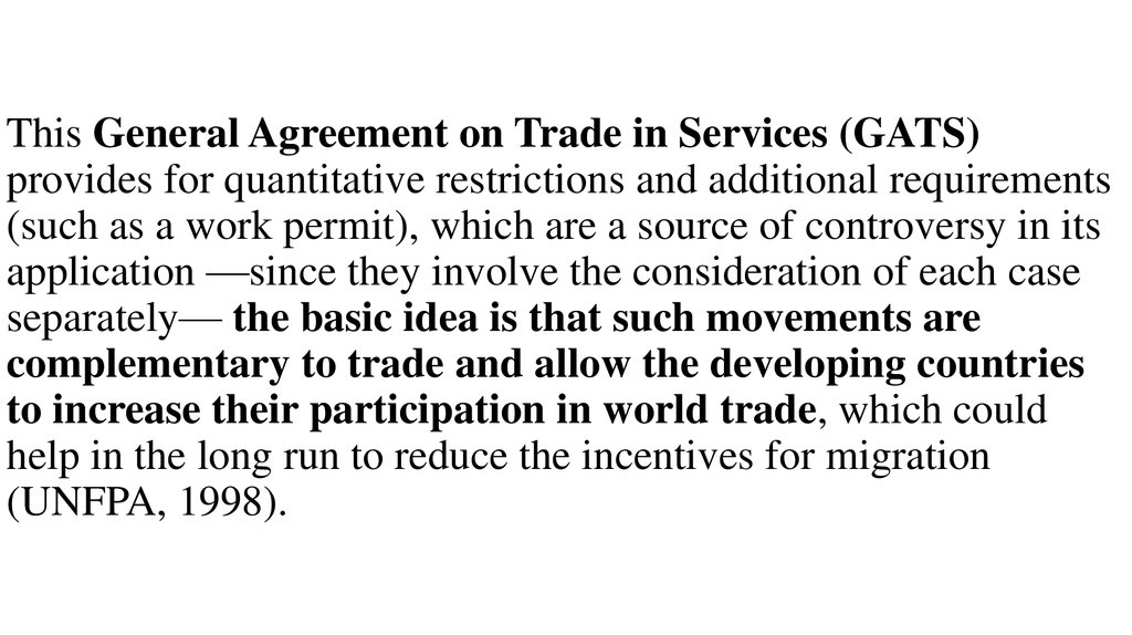 This General Agreement on Trade in Services (GATS) provides for quantitative restrictions and additional requirements (such as a work permit), which are a source of controversy in its application —since they involve the consideration of each case separa