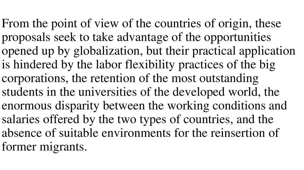 From the point of view of the countries of origin, these proposals seek to take advantage of the opportunities opened up by globalization, but their practical application is hindered by the labor flexibility practices of the big corporations, the retentio