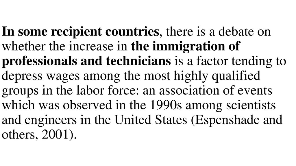 In some recipient countries, there is a debate on whether the increase in the immigration of professionals and technicians is a factor tending to depress wages among the most highly qualified groups in the labor force: an association of events which was o