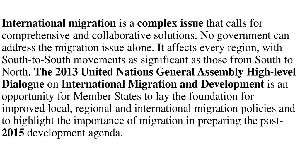 International migration is a complex issue that calls for comprehensive and collaborative solutions. No government can address the migration issue alone. It affects every region, with South-to-South movements as significant as those from South to North. T