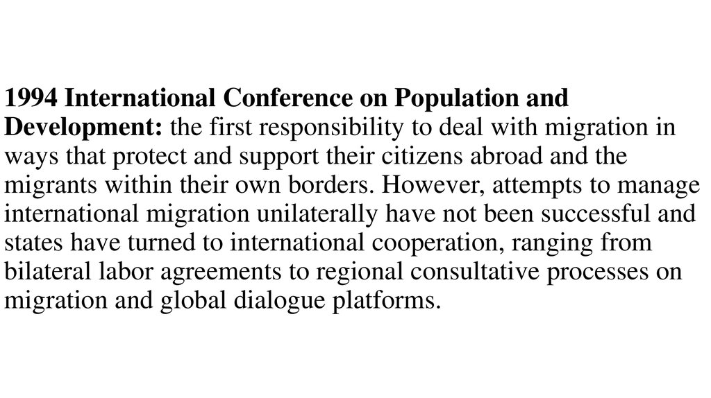 1994 International Conference on Population and Development: the first responsibility to deal with migration in ways that protect and support their citizens abroad and the migrants within their own borders. However, attempts to manage international migrat