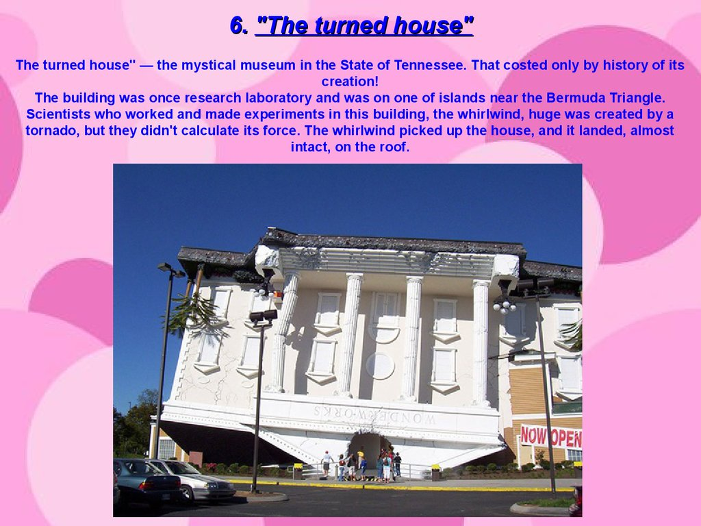 "6. ""The turned house"" The turned house"" — the mystical museum in the State of Tennessee. That costed only by history of its creation! The building was once research laboratory and was on one of islands near the Bermuda Triangle. Scientists who worked an"