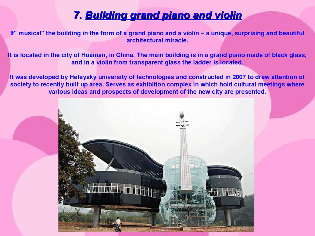 "7. Building grand piano and violin It"" musical"" the building in the form of a grand piano and a violin – a unique, surprising and beautiful architectural miracle. It is located in the city of Huainan, in China. The main building is in a grand piano made"