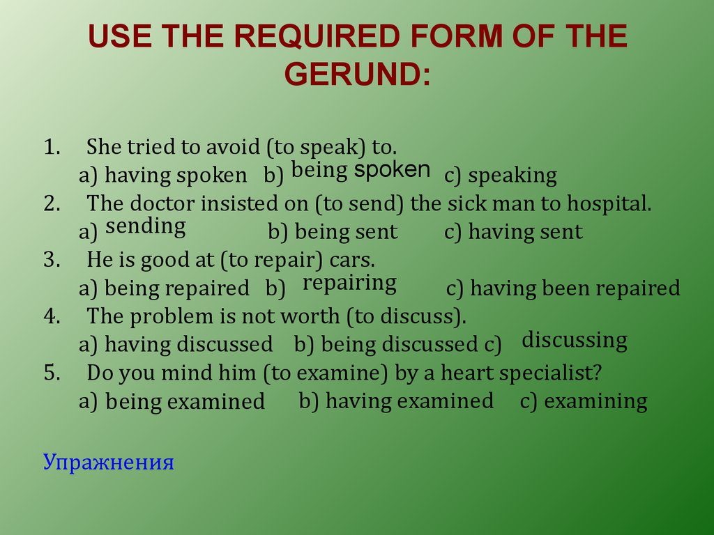 USE THE REQUIRED FORM OF THE GERUND: