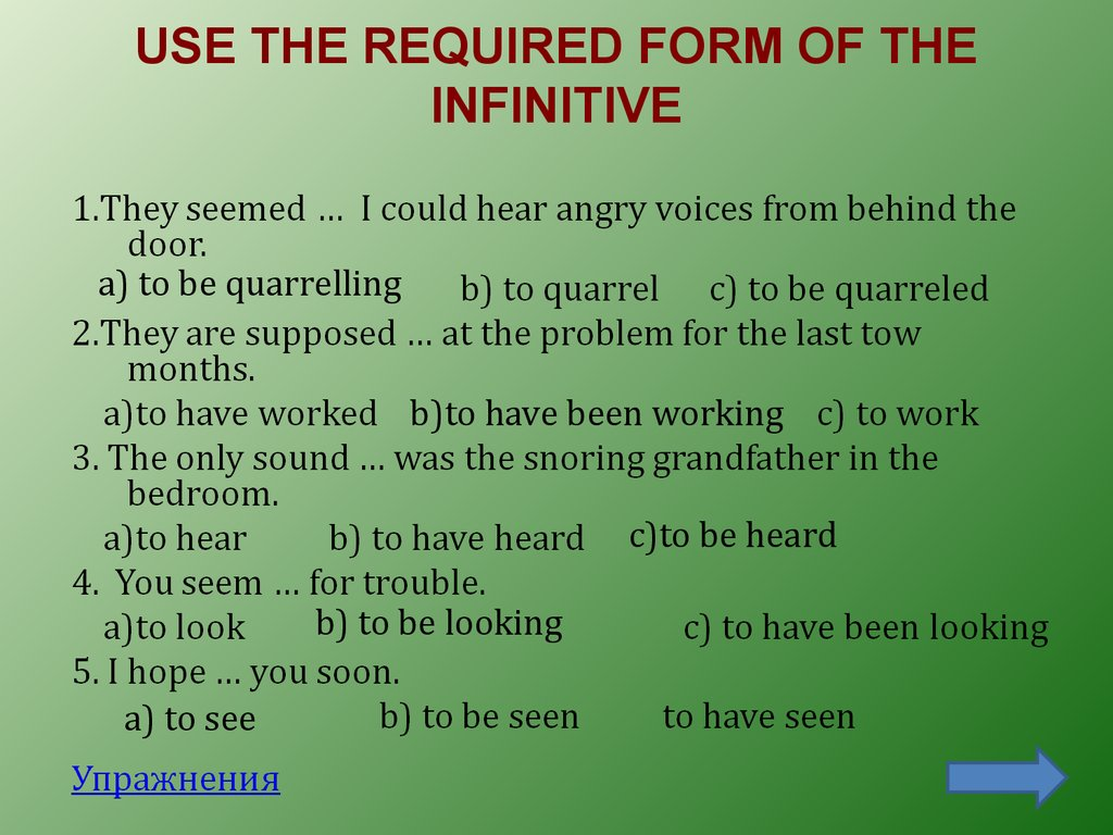 USE THE REQUIRED FORM OF THE INFINITIVE
