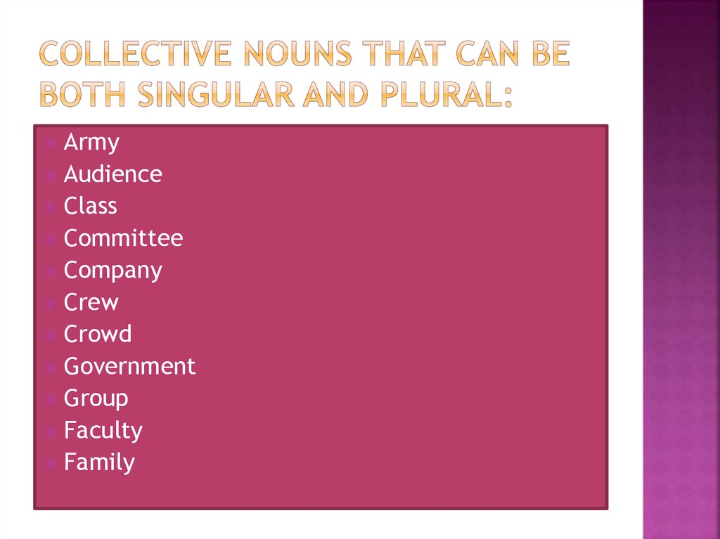 Collective nouns that can be both singular and plural: