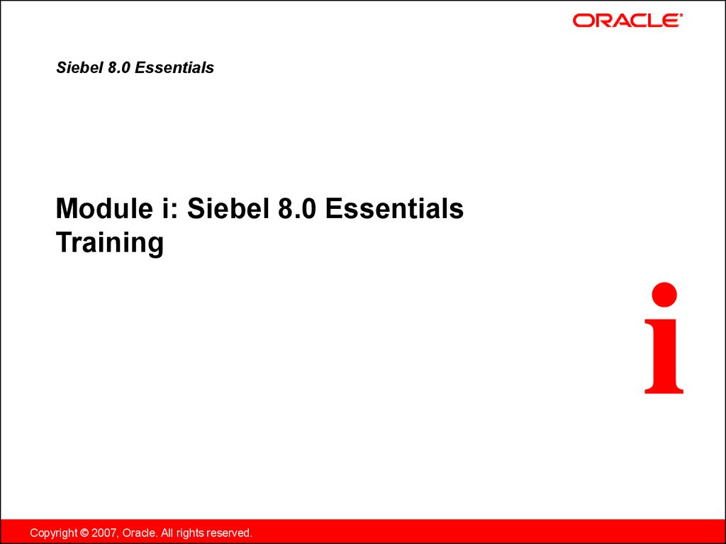 Module i: Siebel 8.0 Essentials Training