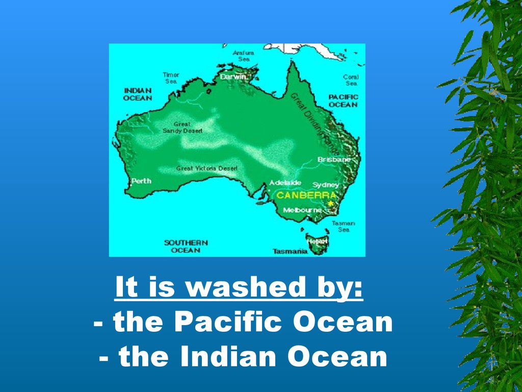 It is washed by: - the Pacific Ocean - the Indian Ocean