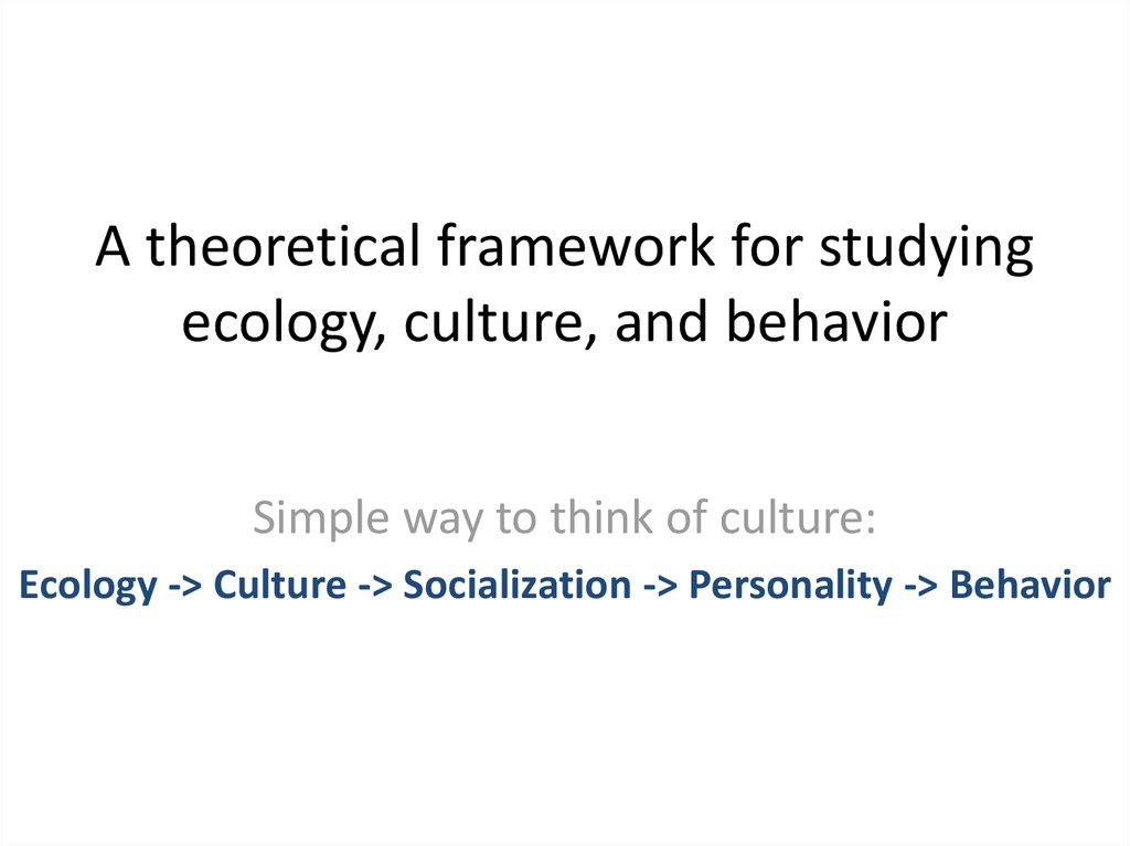 A theoretical framework for studying ecology, culture, and behavior