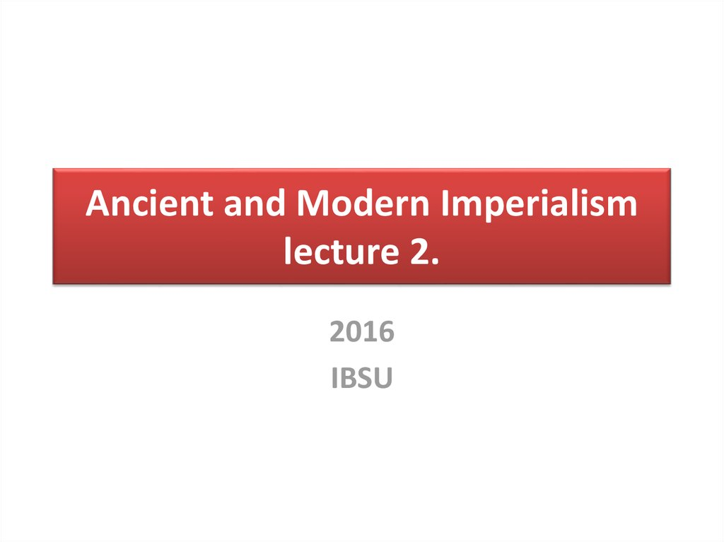 Ancient and Modern Imperialism lecture 2.