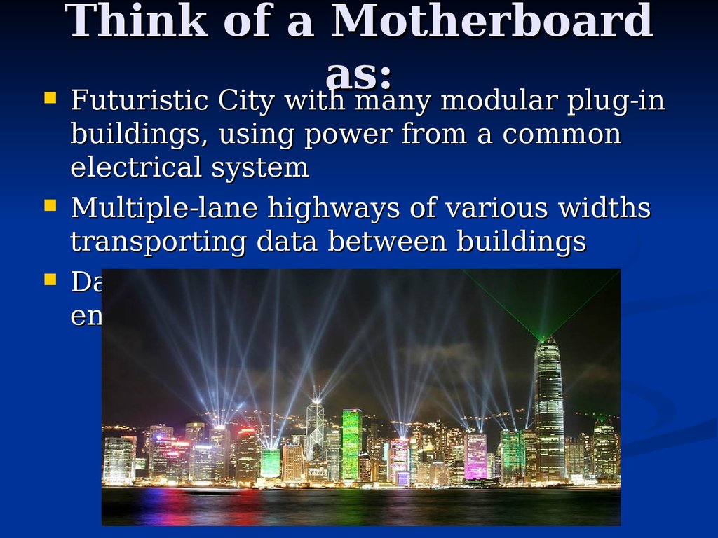 Think of a Motherboard as: