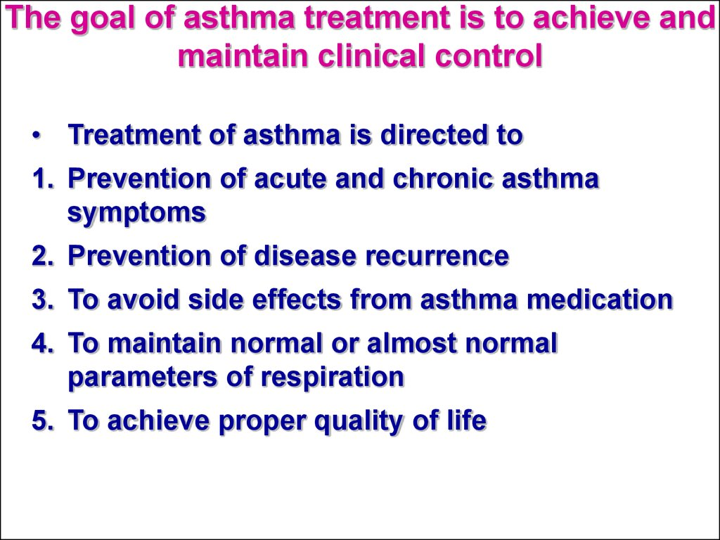 The goal of asthma treatment is to achieve and maintain clinical control
