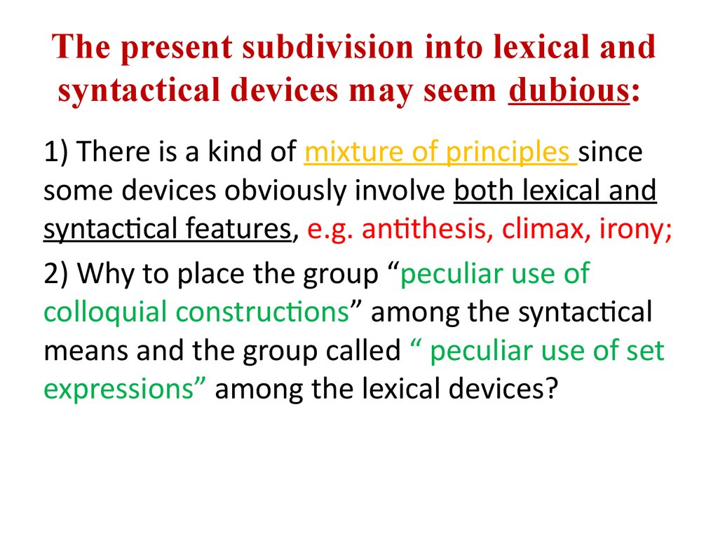 The present subdivision into lexical and syntactical devices may seem dubious: