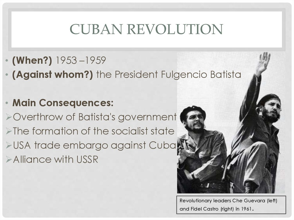 cuban revolution 4 essay The cuban revolution was an extremely influential event in latin america, if not the world itself while the product of a european ideology, it exemplified the hopes of millions as a cure for the detrimental poverty that was present in latin america as well as the desire for change that lay dormant.