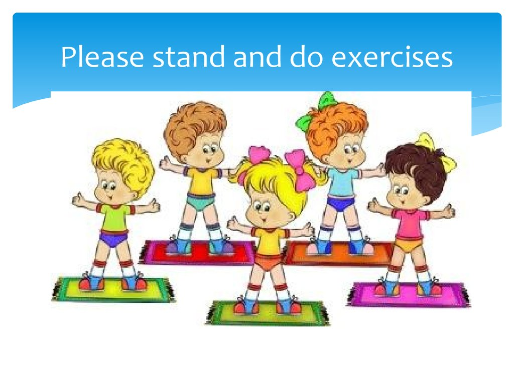 Please stand and do exercises