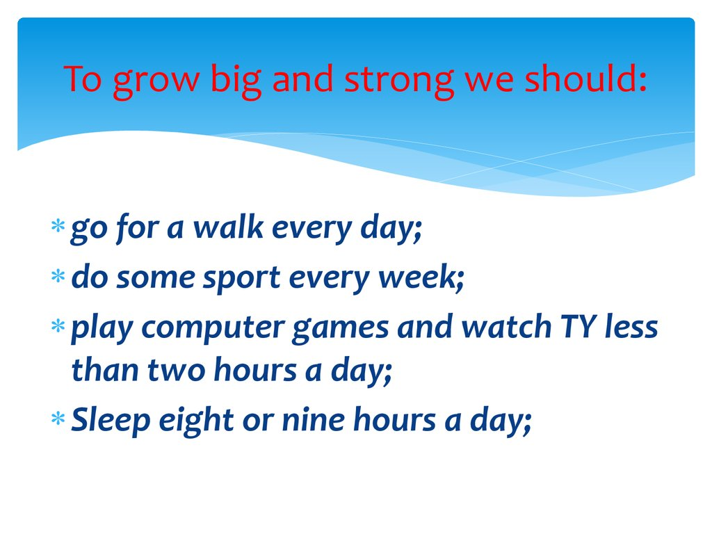To grow big and strong we should: