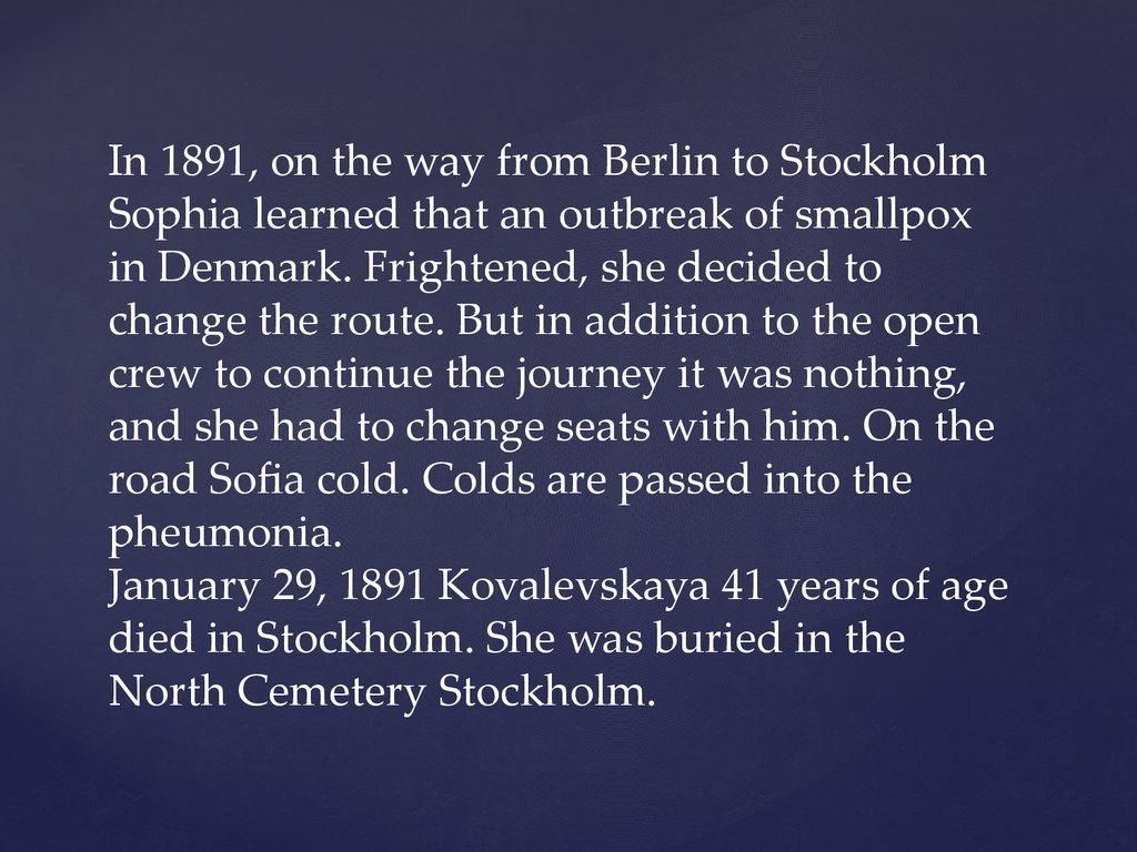 In 1891, on the way from Berlin to Stockholm Sophia learned that an outbreak of smallpox in Denmark. Frightened, she decided to change the route. But in addition to the open crew to continue the journey it was nothing, and she had to change seats with him