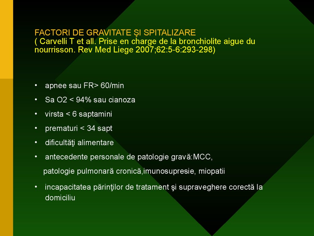 FACTORI DE GRAVITATE ŞI SPITALIZARE ( Carvelli T et all. Prise en charge de la bronchiolite aigue du nourrisson. Rev Med Liege 2007;62:5-6:293-298)