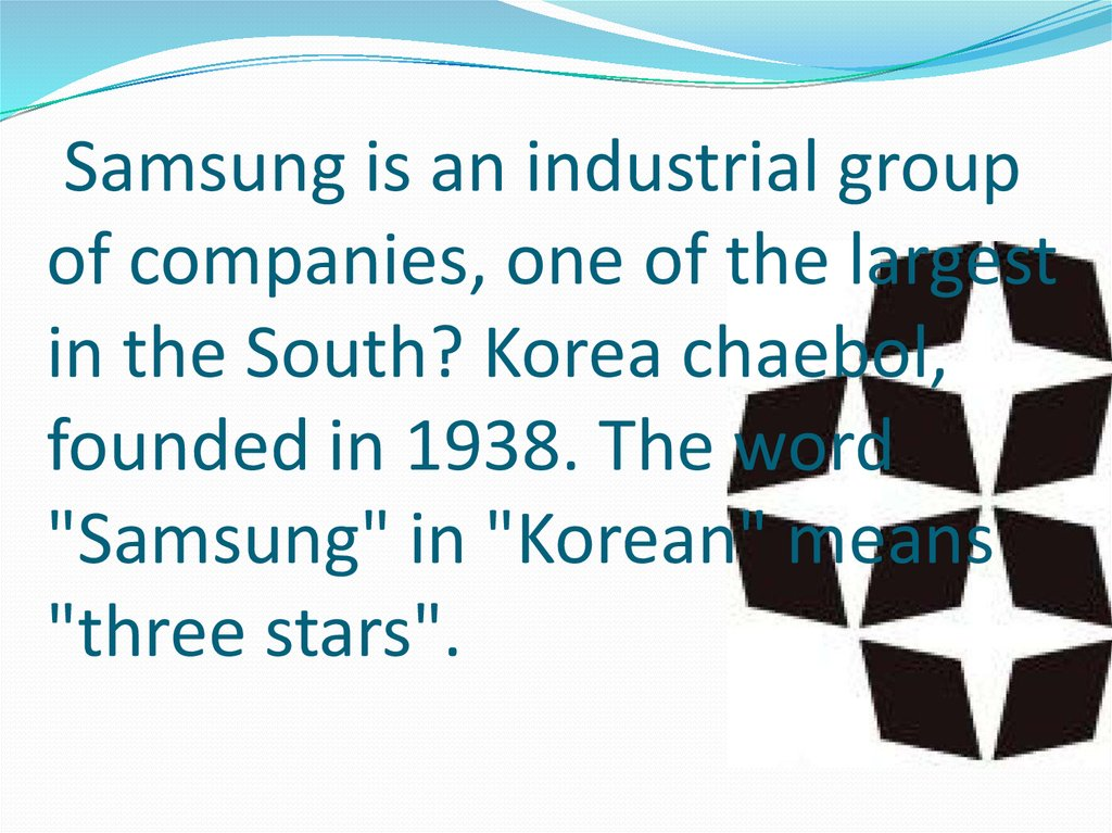 Samsung is an industrial group of companies, one of the largest in the South? Korea chaebol, founded in 1938. The word