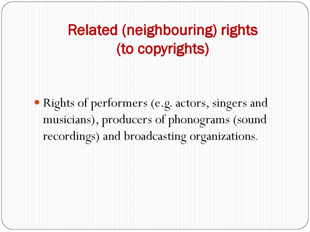 Related (neighbouring) rights (to copyrights)